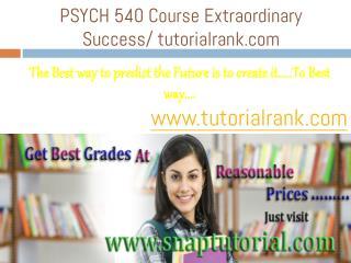 PSYCH 540 Course Extraordinary Success/ tutorialrank.com