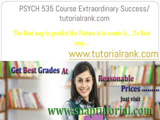PSYCH 535 Course Extraordinary Success/ tutorialrank.com