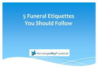 5 Funeral Etiquettes You Should Follow