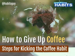 How to Give up Coffee – Steps for Kicking the Coffee Habit