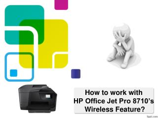 How To Work With HP Office Jet Pro 8710 Wireless Feature