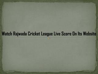 Watch Rajwada Cricket League Live Score On Its Website