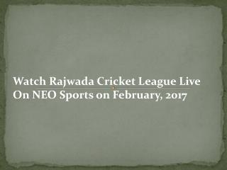 Watch Rajwada Cricket League Live On NEO Sports on February, 2017