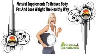 Natural Supplements To Reduce Body Fat And Lose Weight The Healthy Way