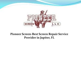 Pioneer Screen-Best Screen Repair Service Provider in Jupiter, FL