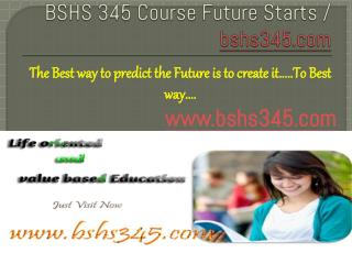 BSHS 345 Course Future Starts / bshs345dotcom