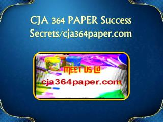 CJA 364 PAPER Success Secrets/cja364paper.com