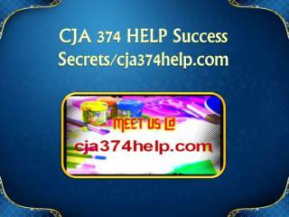 CJA 374 HELP Success Secrets/cja374help.com