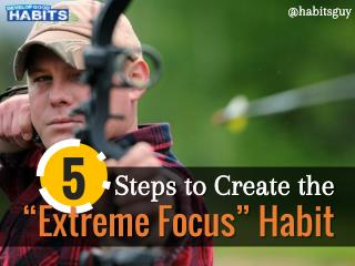 "5 Steps to Create the ""Extreme Focus"" Habit"
