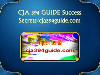 CJA 394 GUIDE Success Secrets/cja394guide.com