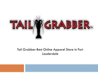 Tail Grabber-Best Online Apparel Store in Fort Lauderdale