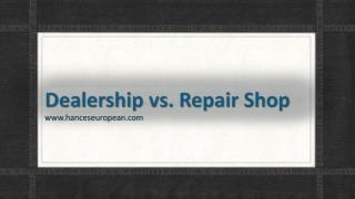 Dealership vs. Repair Shop