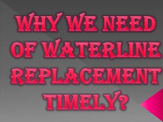 Why We Need of Waterline Replacement Timely?