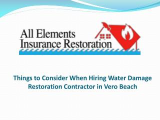 Things to Consider when Hiring Water Damage Restoration Contractor in Vero Beach