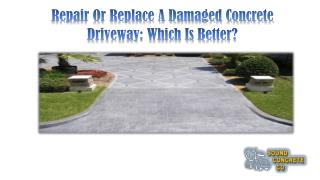 Repair Or Replace A Damaged Concrete Driveway: Which Is Better?
