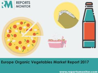 Europe Organic Vegetables Market Research by Manufacturer,Application forecast 2011-2021