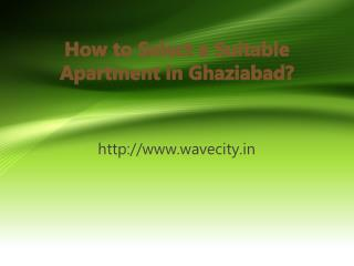 How to Select a Suitable Apartment in Ghaziabad?