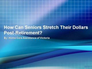 How Can Seniors Stretch Their Dollars Post-Retirement?