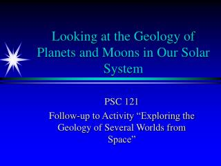 Looking at the Geology of Planets and Moons in Our Solar System