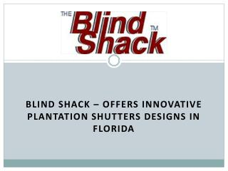Blind Shack – Offers Innovative Plantation Shutters Designs in Florida