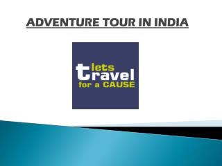 Adventure Tour | Cause Travel in India | Traveling for a Purpose in India