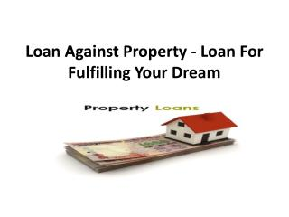 Loan Against Property - Loan For Fulfilling Your Dream