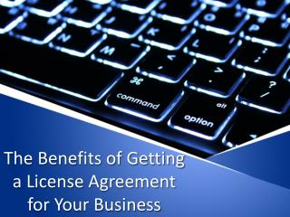 The Benefits of Getting a License Agreement for Your Business
