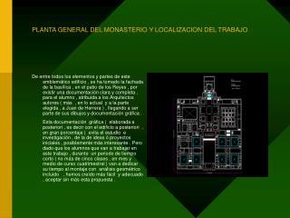 PLANTA GENERAL DEL MONASTERIO Y LOCALIZACION DEL TRABAJO