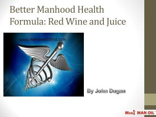 Better Manhood Health Formula: Red Wine and Juice