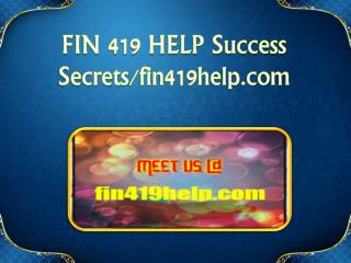 FIN 419 HELP Success Secrets/fin419help.com