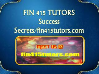 FIN 415 TUTORS Success Secrets/fin415tutors.com