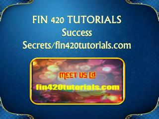 FIN 420 TUTORIALS Success Secrets/fin420tutorials.com