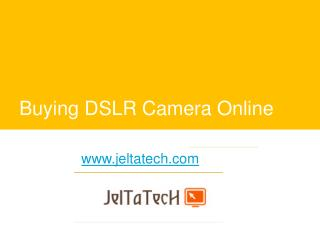 Buying DSLR Camera Online - www.jeltatech.com