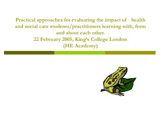 Practical approaches for evaluating the impact of   health and social care students