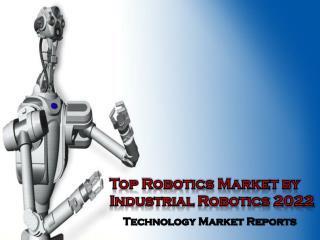 Top Robotics Market by Industrial Robotics 2022: Aarkstore