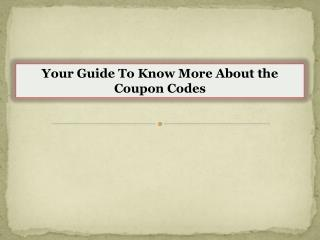 Your Guide To Know More About the Coupon Codes