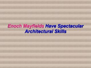 Enoch Mayfields Have Spectacular Architectural Skills