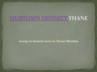 Hubtown Divinity Thane project details
