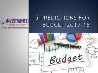 5 Predictions for Budget 2017-18