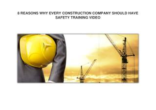 8 REASONS WHY EVERY CONSTRUCTION COMPANY SHOULD HAVE SAFETY TRAINING VIDEO