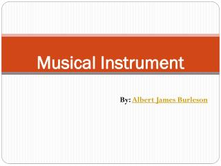 Types Of Musical Instrument   -Albert James Burleson