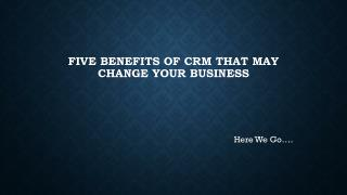 Five Benefits of CRM That May Change Your business