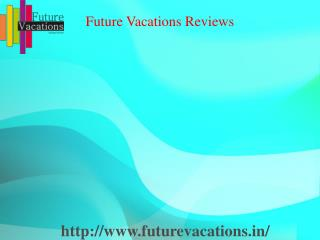 Future vacations reviews /www.futurevacations.in/testimonials/