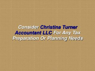 Consider Christina Turner Accountant LLC For Any Tax Preparation Or Planning Needs