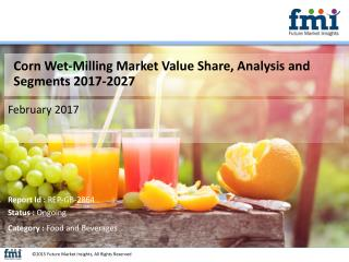 FMI Releases New Report on the Corn Wet-Milling Market 2017-2027