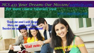 HCS 433 Your Dreams Our Mission/uophelp.com