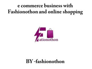 e commerce business with Fashionothon and online shopping