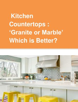 Kitchen Countertops –'Granite or Marble' Which is Better