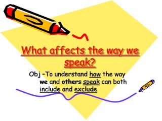 What affects the way we speak