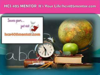 HCS 405 MENTOR  It's Your Life/hcs405mentor.com